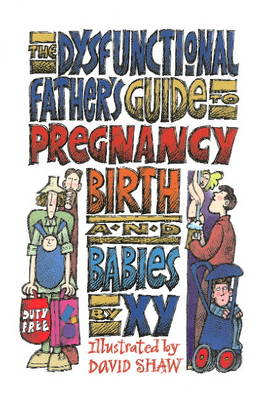 The Dysfunctional Father's Guide to Pregnancy Birth and Babies (Paperback)