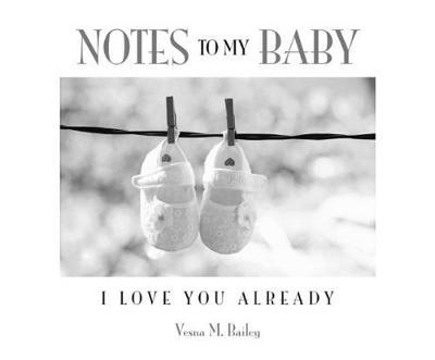 Notes to My Baby: I Love You Already (Hardback)