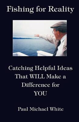 Fishing for Reality: Catching Helpful Ideas That WILL Make a Difference for YOU (Paperback)