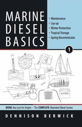 Marine Diesel Basics 1: Maintenance, Lay-Up, Winter Protection, Tropical Storage, Spring Recommission - Marine Diesel Basics 1 (Paperback)