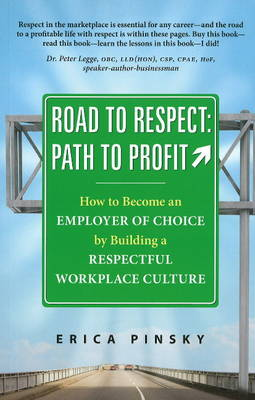 Road to Respect -- Path to Profit: How to Become an Employer of Choice by Building a Respectful Workplace Culture (Paperback)