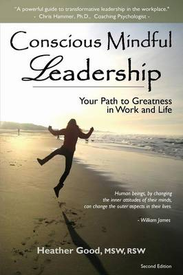 Conscious Mindful Leadership: Your Path to Greatness in Work and Life (Paperback)