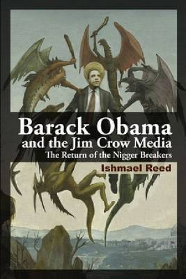 Barack Obama and the Jim Crow Media: The Return of the Nigger Breakers (Paperback)