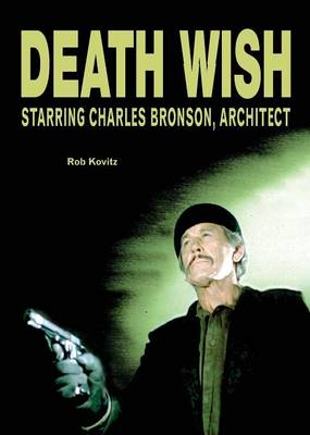 Death Wish: Starring Charles Bronson, Architect (Paperback)