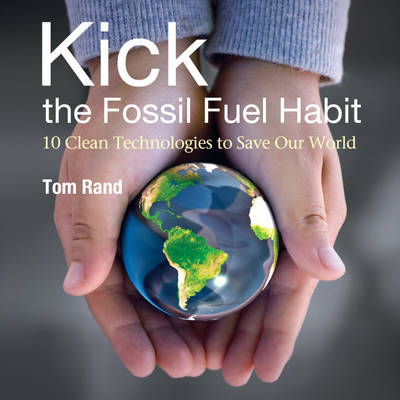 KICK the Fossil Fuel Habit: 10 Clean Technologies to Save Our World (Paperback)