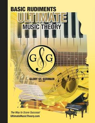Music Theory Basic Rudiments Workbook - Ultimate Music Theory: Basic Rudiments Ultimate Music Theory Workbook includes UMT Guide & Chart, 12 Step-by-Step Lessons & 12 Review Tests to Dramatically Increase Retention! - Ultimate Music Theory Rudiments Books 8 (Paperback)