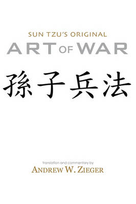 Sun Tzu's Original Art of War: Sun Zi Bing Fa Recovered from the Latest Archaelogical Discoveries (Special Bilingual Edition) (Hardback)