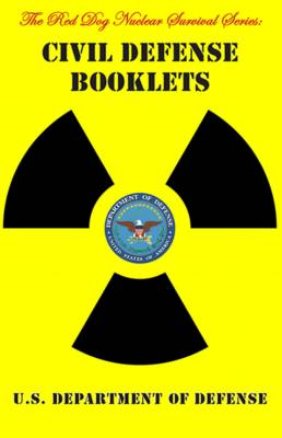 Civil Defense Booklets: U.S. Government Advice on Nuclear Bomb Survival - Including Surviving Atomic Bomb Blast, Understanding Nuclear Radiation and Building Fallout Shelters Against Radioactivity from Nuclear Fallout. (Paperback)