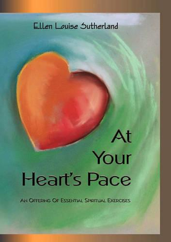 At Your Heart's Pace: An Offering of Essential Spiritual Exercises (Paperback)