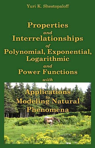 Properties and Interrelationships of Polynomial, Exponential, Logarithmic and Power Functions with Applications to Modeling Natural Phenomena (Hardback)