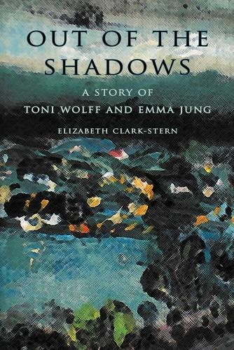 Out of the Shadows: A Story of Toni Wolff and Emma Jung (Paperback)