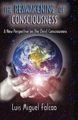 The Reawakening of Consciousness: A New Perspective on the Christ Consciousness (Paperback)