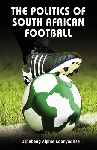 The Politics of South African Football (Paperback)