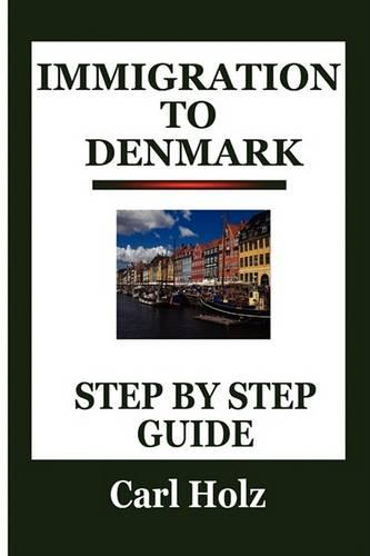 Immigration To Denmark: Step By Step Guide (Paperback)