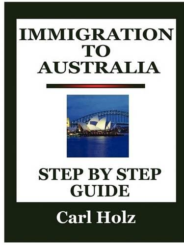Immigration To Australia: Step By Step Guide (Paperback)