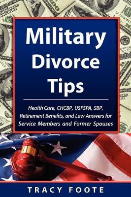 Military Divorce Tips: Health Care Chcbp, Uniformed Services Former Spouses Protection ACT Usfspa, Survivor Benefit Plan Sbp, Retirement Bene (Paperback)