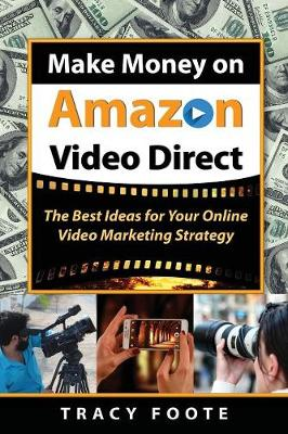 Make Money on Amazon Video Direct: The Best Ideas for Your Online Video Marketing Strategy (Paperback)