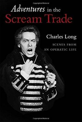 Adventures in the Scream Trade: Scenes from an Operatic Life (Hardback)