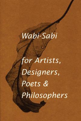 Wabi-Sabi for Artists, Designers, Poets & Philosophers: For Artists, Designers, Poets and Designers (Paperback)