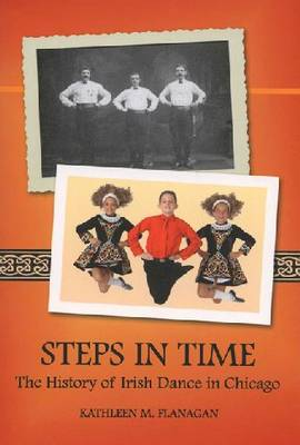 Steps in Time: The History of Irish Dance in Chicago - Irish Dance Series (Paperback)
