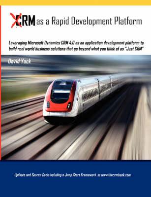CRM as a Rapid Development Platform (Paperback)