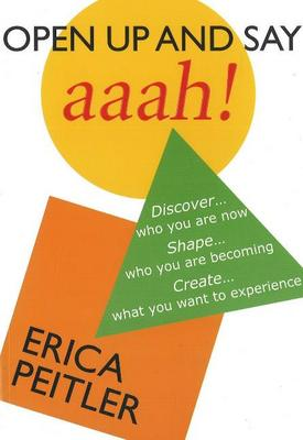 Open Up and Say Aaah!: Discover...Who You are Now Shape...Who You are Becoming Create...What You Want to Experience (Paperback)