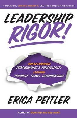 Leadership Rigor!: Breakthrough Performance & Productivity Leading Yourself, Teams, Organizations (Hardback)