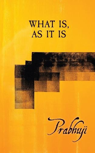 What Is, as It Is: Satsangs with Prabhuji (Paperback)
