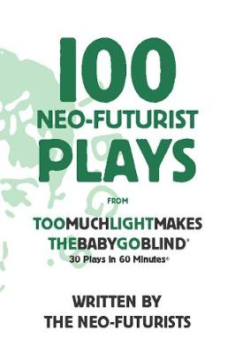 100 Neo-Futurist Plays: From Too Much Light Makes the Baby Go Blind (30 Plays in 60 Minutes) (Paperback)