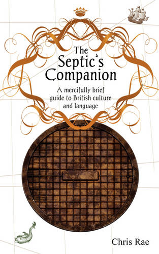 The Septic's Companion: A Mercifully Brief Guide to British Culture and Slang (Paperback)