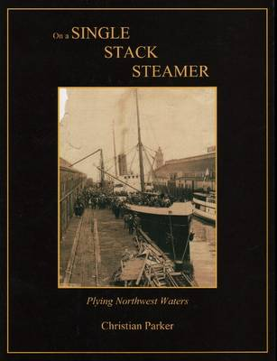 On a Single Stack Steamer: Plying Northwest Waters (Hardback)