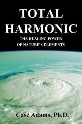 Total Harmonic: The Healing Power of Nature's Elements (Paperback)