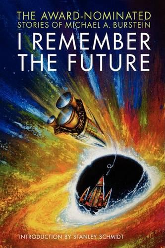 I Remember the Future: The Award-Nominated Stories of Michael A. Burstein (Hardback)