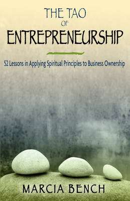 The Tao of Entrepreneurship: 52 Lessons in Applying Spiritual Principles to Business Ownership (Paperback)