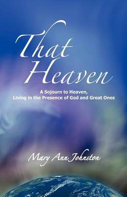 That Heaven: A Sojourn to Heaven, Living in the Presence of God and Great Ones (Paperback)