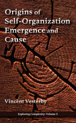Origins of Self-Organization, Emergence and Cause - Exploring Complexity (Paperback)
