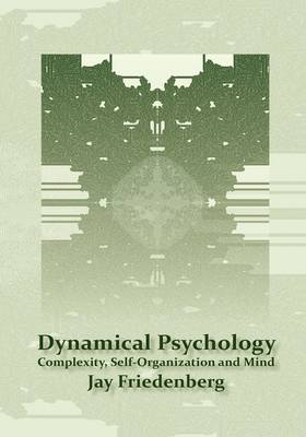 Dynamical Psychology: Complexity, Self-Organization and Mind (Hardback)