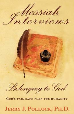 Messiah Interviews: Belonging to God - Beyond Miracles, Primal Therapy, Religion, Science, Bible History, Evolution, and Creation (Paperback)