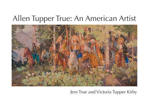 Allen Tupper True: An American Artist (Paperback)