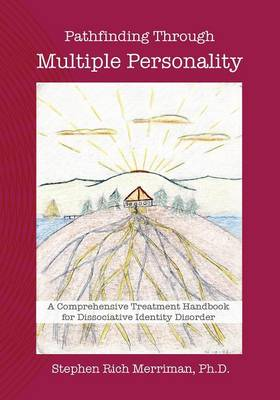Pathfinding Through Multiple Personality: A Comprehensive Treatment Handbook for Dissociative Identity Disorder (Paperback)