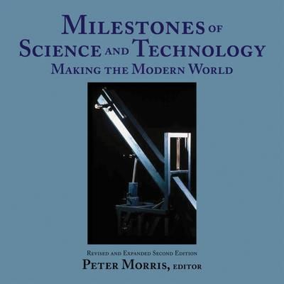 Milestones of Science and Technology: Making the Modern World (Hardback)