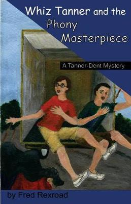 Whiz Tanner and the Phony Masterpiece - Tanner-Dent Mysteries 1 (Paperback)