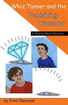 Whiz Tanner and the Vanishing Diamond - Tanner-Dent Mysteries 2 (Paperback)