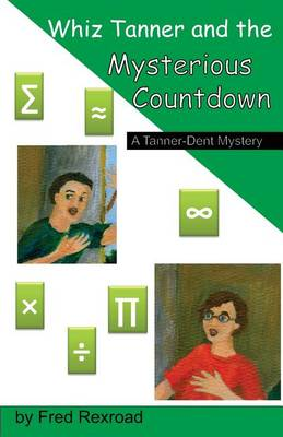 Whiz Tanner and the Mysterious Countdown - Tanner-Dent Mysteries 7 (Paperback)