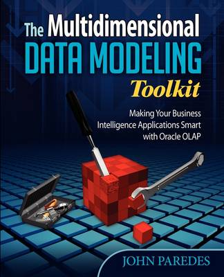 The Multidimensional Data Modeling Toolkit: Making Your Business Intelligence Applicatio (Paperback)