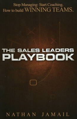 The Sales Leaders Playbook: Stop Managing, Start Coaching, How to Build Winning Teams (Hardback)