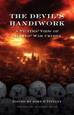 "The Devil's Handiwork: A Victim's View of ""Allied"" War Crimes (Paperback)"