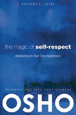 The Magic of Self-Respect: Awakening to your Own Awareness - Authentic Living (Paperback)