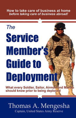 The Service Member's Guide to Deployment: What Every Soldier, Sailor, Airmen and Marine Should Know Prior to Being Deployed (Paperback)