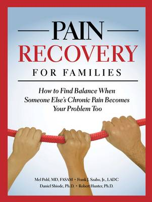 Pain Recovery for Families: How to Find Balance When Someone Else's Chronic Pain Becomes Your Problem Too (Paperback)